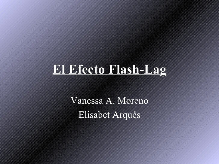 El Efecto Flash-Lag Vanessa A. Moreno Elisabet Arqués
