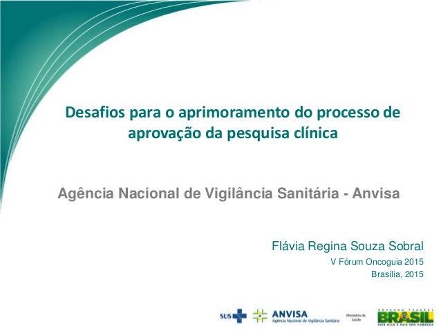 Agência Nacional de Vigilância Sanitária - Anvisa Desafios para o aprimoramento do processo de aprovação da pesquisa clíni...