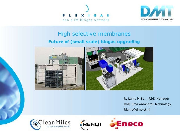 High selective membranesFuture of (small scale) biogas upgrading                                R. Lems M.Sc. , R&D Manage...