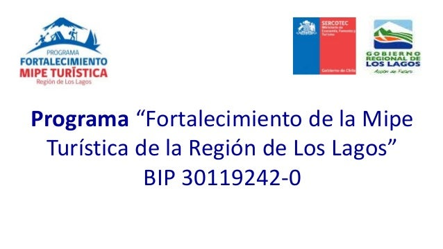 """Programa """"Fortalecimiento de la Mipe Turística de la Región de Los Lagos"""" BIP 30119242-0"""