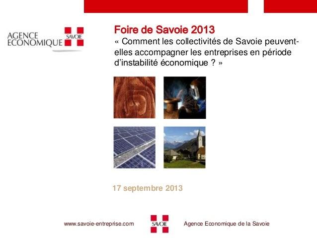 Foire de Savoie 2013 « Comment les collectivités de Savoie peuventelles accompagner les entreprises en période d'instabili...