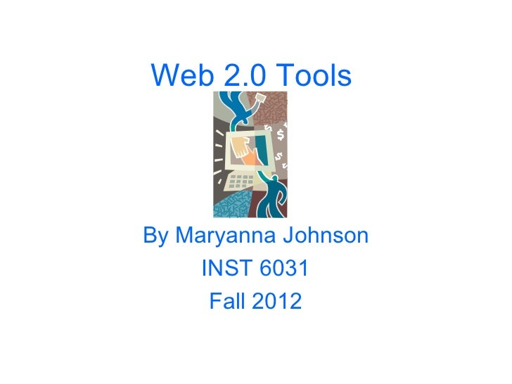 Web 2.0 ToolsBy Maryanna Johnson     INST 6031      Fall 2012