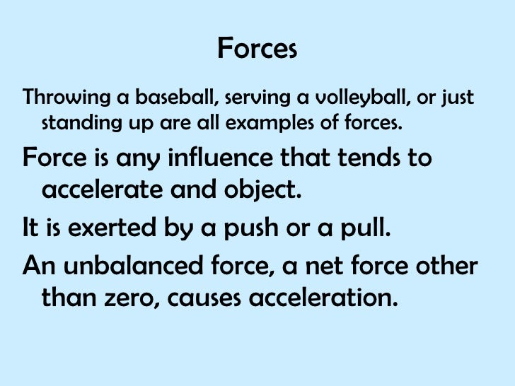 Forces <ul><li>Throwing a baseball, serving a volleyball, or just standing up are all examples of forces. </li></ul><ul><l...