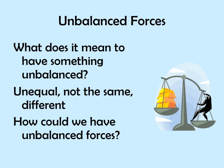 Unbalanced Forces <ul><li>What does it mean to have something unbalanced? </li></ul><ul><li>Unequal, not the same, differe...