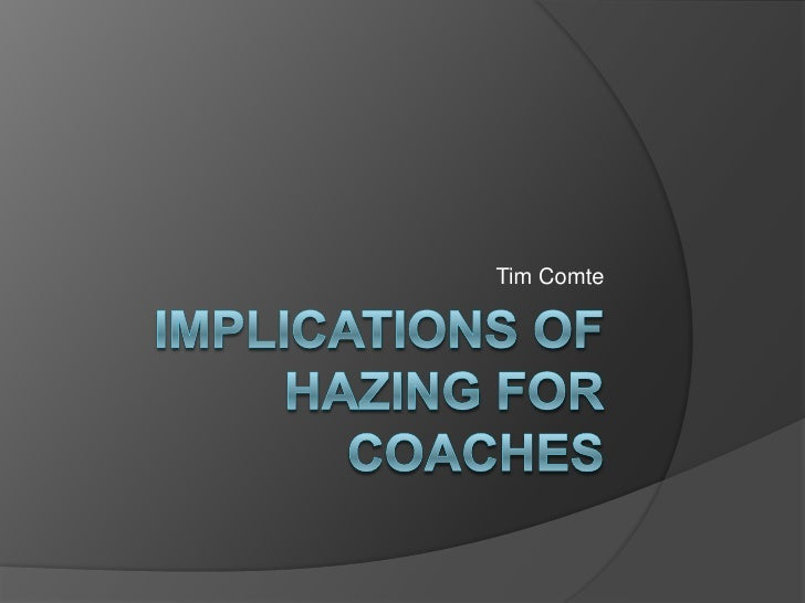 Implications of Hazing for Coaches<br /> Tim Comte<br />
