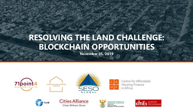 RESOLVING THE LAND CHALLENGE: BLOCKCHAIN OPPORTUNITIES November 05, 2019