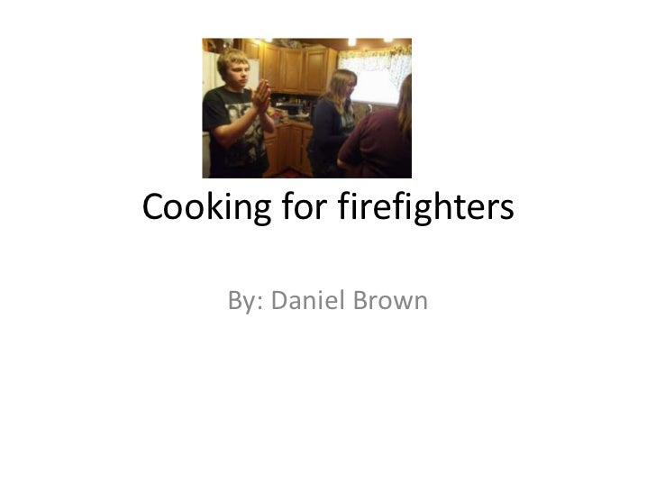 Cooking for firefighters     By: Daniel Brown