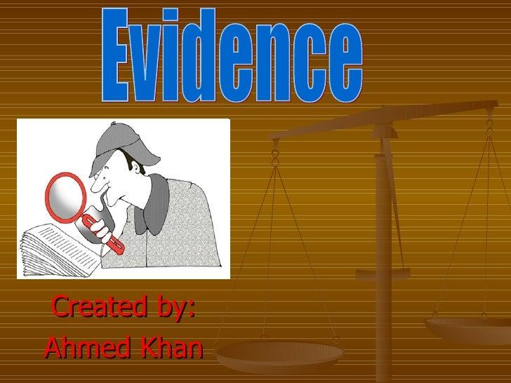 Created by: Ahmed Khan Evidence