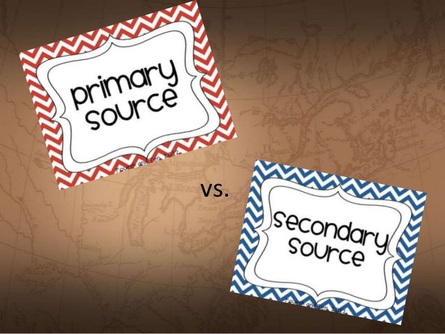 research paper primary vs secondary sources Primary vs secondary sources primary vs secondary research where an a secondary source is something written about a primary source secondary sources.