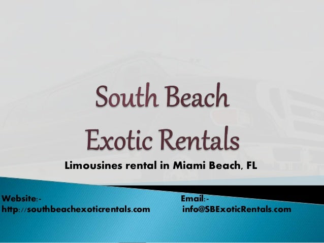 Limousines rental in Miami Beach, FL Website:- Email:- http://southbeachexoticrentals.com info@SBExoticRentals.com