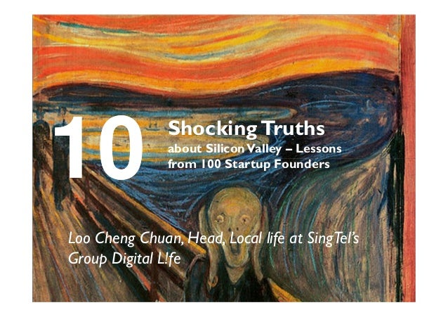10             Shocking Truths               about Silicon Valley – Lessons               from 100 Startup FoundersLoo Che...
