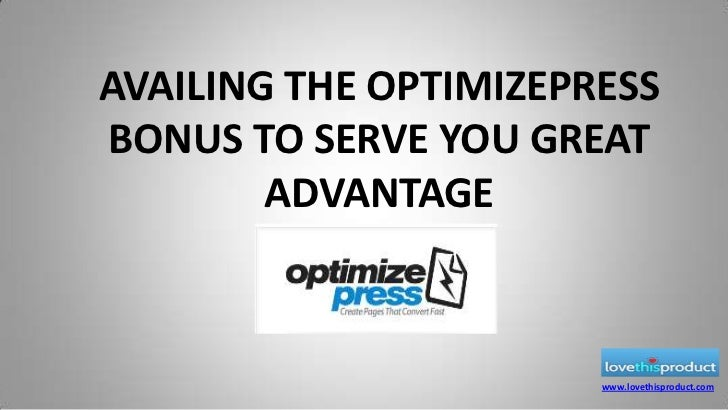AVAILING THE OPTIMIZEPRESS BONUS TO SERVE YOU GREAT ADVANTAGE<br />www.lovethisproduct.com<br />