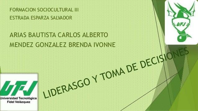 FORMACION SOCIOCULTURAL III ESTRADA ESPARZA SALVADOR ARIAS BAUTISTA CARLOS ALBERTO MENDEZ GONZALEZ BRENDA IVONNE