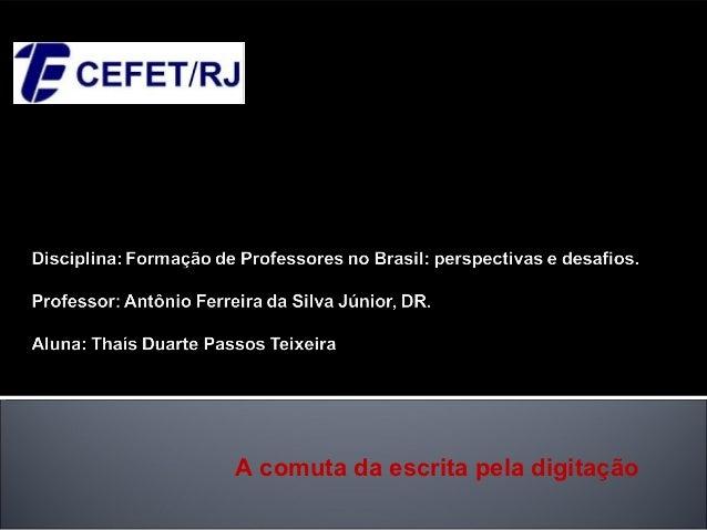 Centro Federal de Educação   Tecnológica Celso Suckow da   FonsecaA comuta da escrita pela digitação