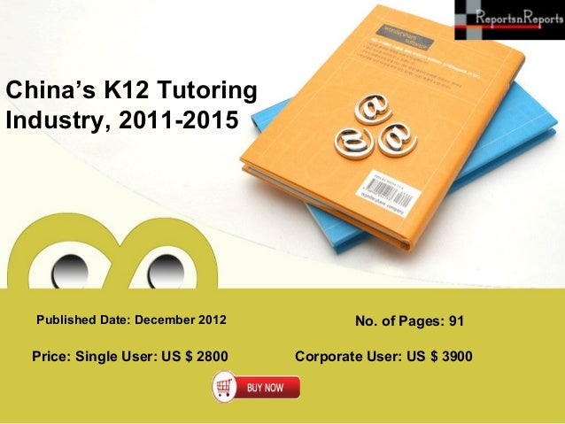 China's K12 TutoringIndustry, 2011-2015  Published Date: December 2012           No. of Pages: 91  Price: Single User: US ...