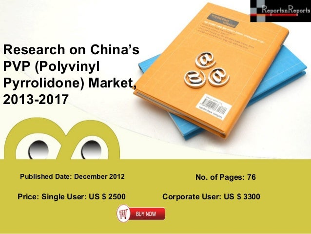 Research on China'sPVP (PolyvinylPyrrolidone) Market,2013-2017  Published Date: December 2012           No. of Pages: 76  ...