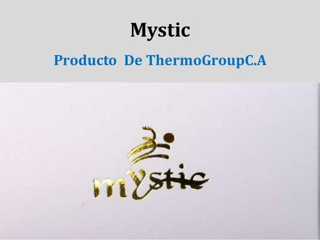 Mystic Producto De ThermoGroupC.A