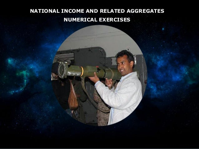 NATIONAL INCOME AND RELATED AGGREGATES NUMERICAL EXERCISES