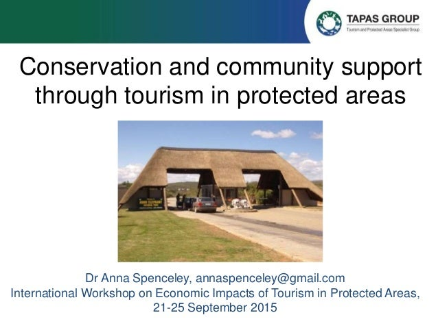 Conservation and community support through tourism in protected areas Dr Anna Spenceley, annaspenceley@gmail.com Internati...