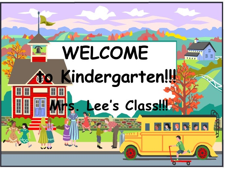 WELCOME  to Kindergarten!!!   Mrs. Lee's Class!!!