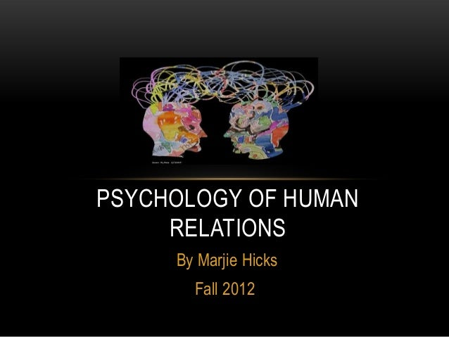 PSYCHOLOGY OF HUMAN     RELATIONS     By Marjie Hicks       Fall 2012