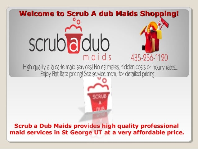 Welcome to Scrub A dub Maids Shopping!Welcome to Scrub A dub Maids Shopping! Scrub a Dub Maids provides high quality profe...