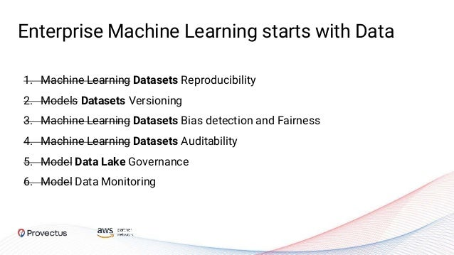 Enterprise Machine Learning starts with Data 1. Machine Learning Datasets Reproducibility 2. Models Datasets Versioning 3....