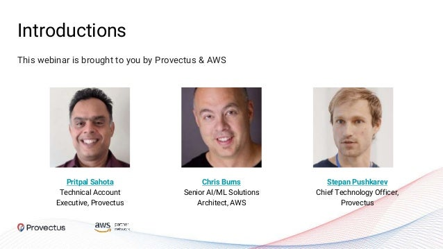 Introductions This webinar is brought to you by Provectus & AWS Pritpal Sahota Technical Account Executive, Provectus Chri...