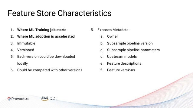Feature Store Characteristics 1. Where ML Training job starts 2. Where ML adoption is accelerated 3. Immutable 4. Versione...