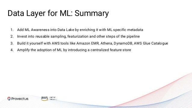 Data Layer for ML: Summary 1. Add ML Awareness into Data Lake by enriching it with ML specific metadata 2. Invest into reu...
