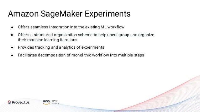 Amazon SageMaker Experiments ● Offers seamless integration into the existing ML workflow ● Offers a structured organizatio...