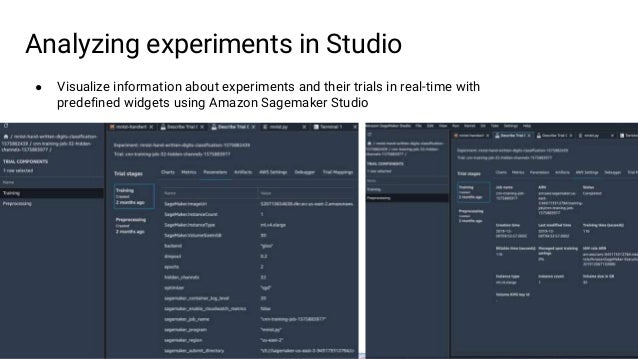 Analyzing experiments in Studio ● Visualize information about experiments and their trials in real-time with predefined wi...