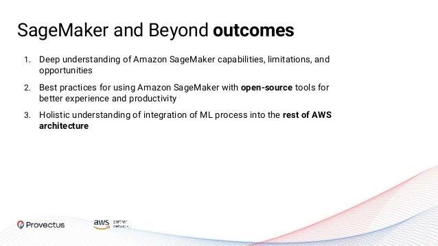1. Deep understanding of Amazon SageMaker capabilities, limitations, and opportunities 2. Best practices for using Amazon ...