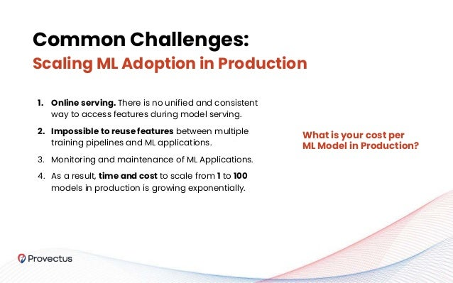 Common Challenges: Scaling ML Adoption in Production 1. Online serving. There is no unified and consistent way to access f...