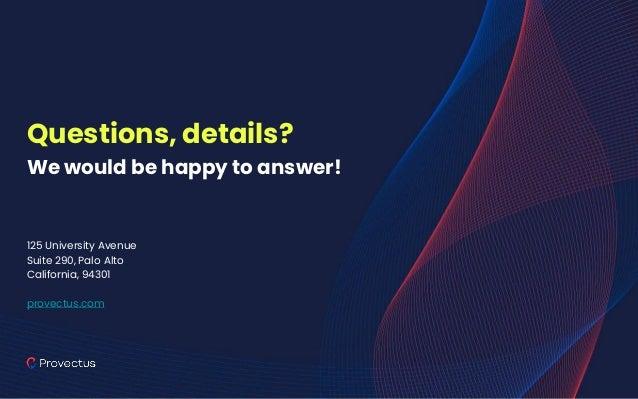 Questions, details? We would be happy to answer! 125 University Avenue Suite 290, Palo Alto California, 94301 provectus.com