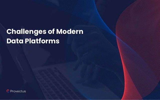 Challenges of Modern Data Platforms