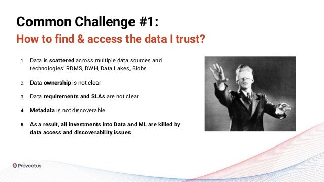 Common Challenge #1: How to find & access the data I trust? 1. Data is scattered across multiple data sources and technolo...
