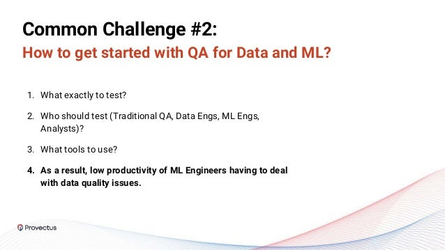 Common Challenge #2: How to get started with QA for Data and ML? 1. What exactly to test? 2. Who should test (Traditional ...