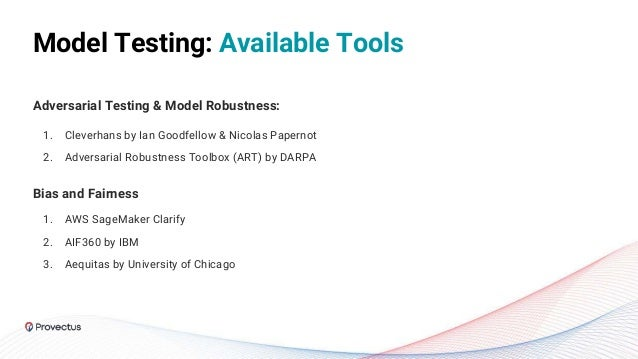 Model Testing: Available Tools Adversarial Testing & Model Robustness: 1. Cleverhans by Ian Goodfellow & Nicolas Papernot ...