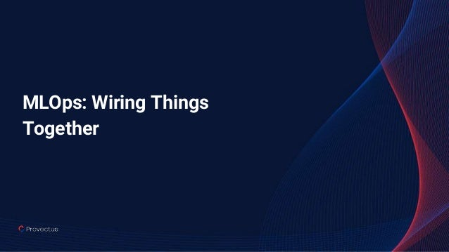 MLOps: Wiring Things Together