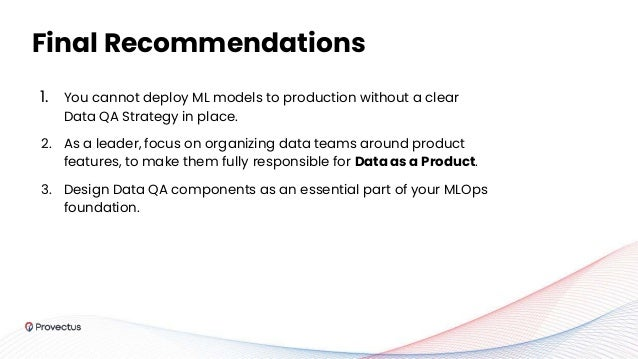 1. You cannot deploy ML models to production without a clear Data QA Strategy in place. 2. As a leader, focus on organizin...