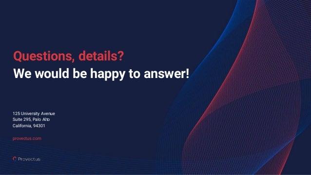 125 University Avenue Suite 295, Palo Alto California, 94301 provectus.com Questions, details? We would be happy to answer!