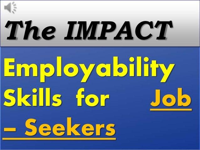 Employability Skills for Job – Seekers The IMPACT