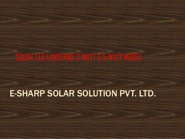 E-SHARP SOLAR SOLUTION PVT. LTD. SOLAR LED LANTERNS 3 WATT & 5 WATT MODEL