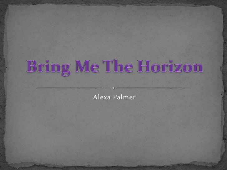 Alexa Palmer<br />Bring Me The Horizon<br />
