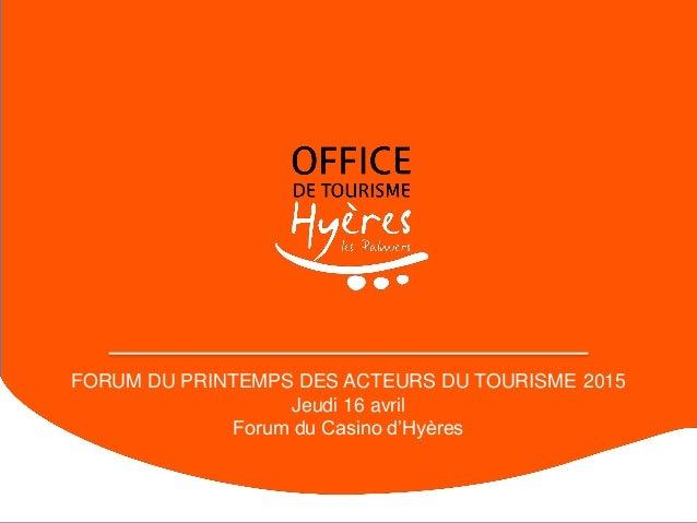 FORUM DU PRINTEMPS DES ACTEURS DU TOURISME 2015 Jeudi 16 avril Forum du Casino d'Hyères