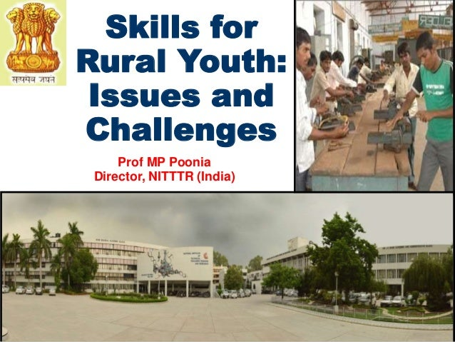 Skills for  Rural Youth:  Issues and  Challenges  Prof MP Poonia  Director, NITTTR (India)