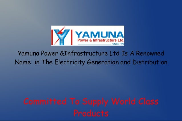 Yamuna Power &Infrastructure Ltd Is A Renowned Name in The Electricity Generation and Distribution  Committed To Supply Wo...