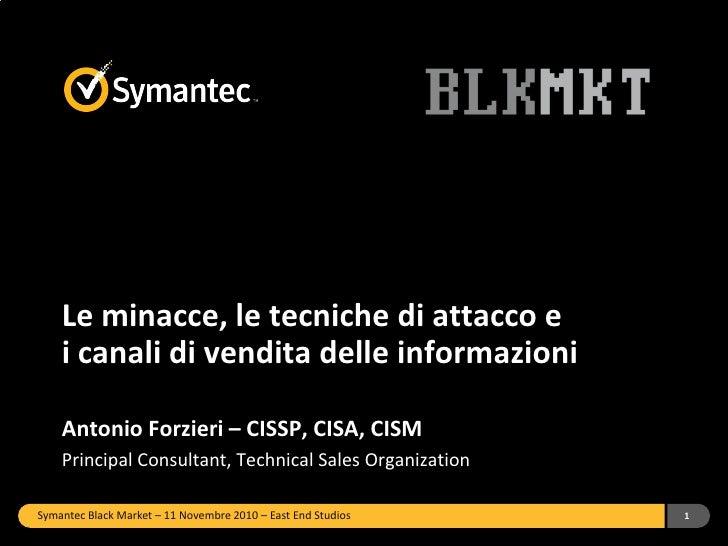 Le minacce, le tecniche di attacco e    i canali di vendita delle informazioni    Antonio Forzieri – CISSP, CISA, CISM    ...