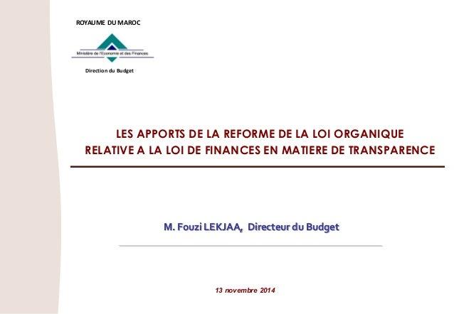 LES APPORTS DE LA REFORME DE LA LOI ORGANIQUE RELATIVE A LA LOI DE FINANCES EN MATIERE DE TRANSPARENCE 13 novembre 2014 RO...